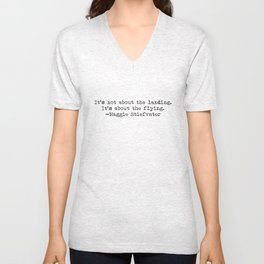 """""""It's not about the landing. It's about the flying."""" -Maggie Stiefvater Unisex V-Neck"""
