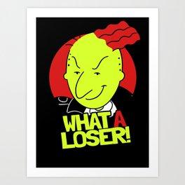 WHAT A LOSER! Art Print