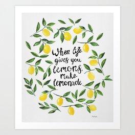 When Life gives you Lemons, make Lemonade Art Print
