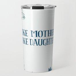 Like Mother, Like Daughter Travel Mug