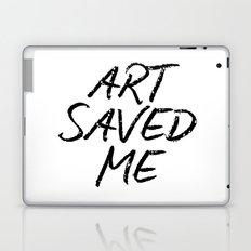 ART SAVED ME Laptop & iPad Skin