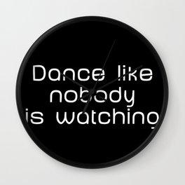 Dance like nobody is watching Wall Clock