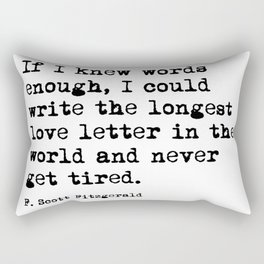 If I knew words enough, I could write the longest love letter in the world and never get tired.  Rectangular Pillow