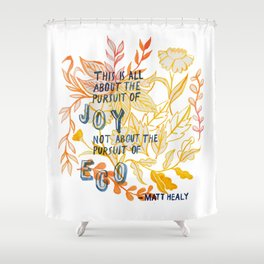 The Pursuit of Joy Shower Curtain