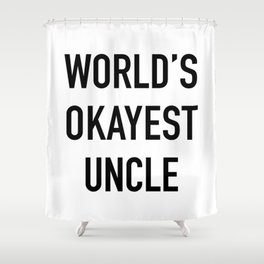 World's Okayest Uncle Black Typography Shower Curtain