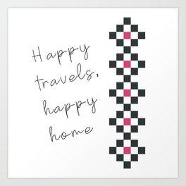 Happy travels, happy home Art Print