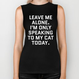 Leave Me Alone. I'm Only Speaking To My Cat Today. (Black & White) Biker Tank