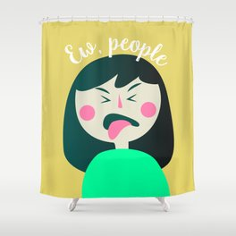 Ew, people. Shower Curtain