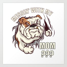 Angry Bulldoh - Messin' with my Mom? Art Print