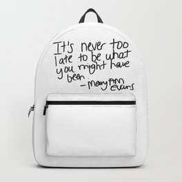 It's never too late to be what you might have been Backpack