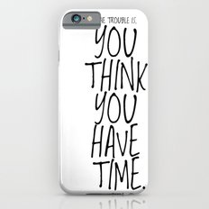 The trouble is, you think you have time. -Budda iPhone 6s Slim Case