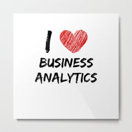 I Love Business Analytics Metal Print