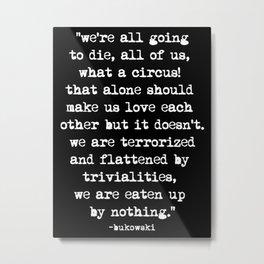 Charles Bukowski Quote Circus Black Metal Print