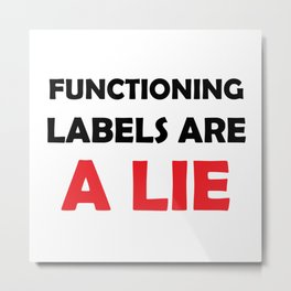 Functioning Labels are a Lie Metal Print