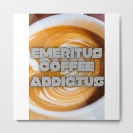 emeritus coffee addictus Metal Print