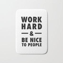 Work hard and be nice to people Bath Mat
