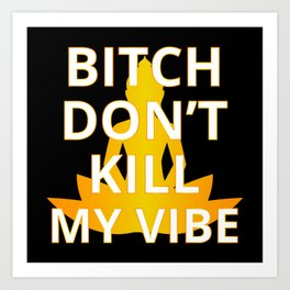 Bitch Don't Kill My Vibe I - Buddha Illustration Art Print