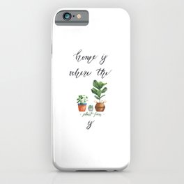 Home is where the plant fam is iPhone Case
