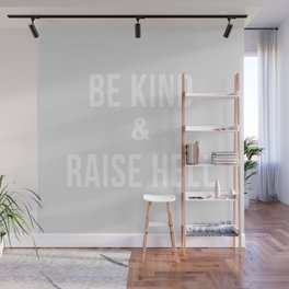 Be Kind & Raise Hell (Grey) Wall Mural