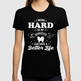 I Work Hard So My Samoyed Can Have A Better Life T-shirt