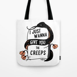 I Just Wanna Give You The Creeps Tote Bag