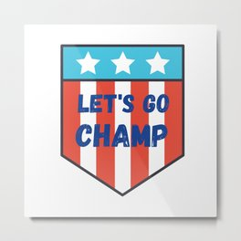 Let's go champ (w) Metal Print