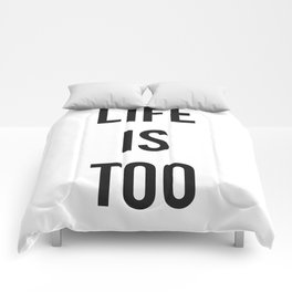 Life Is Too Short - black on white Comforters