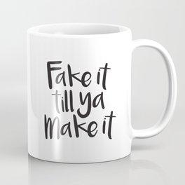 Fake It Till Ya Make It Coffee Mug