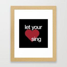 Let Your Heart Sing Framed Art Print