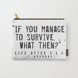 """""""If you Manage to Survive. . . What then?"""" Carry-All Pouch"""