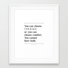 You Can Choose Courage or Comfort Brene Brown Quote, Daring Greatly Framed Art Print