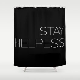 STAY HELPESS Shower Curtain