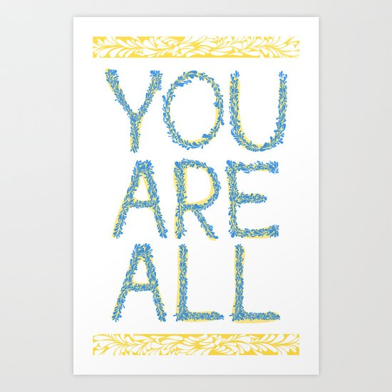 You Are All Art Print
