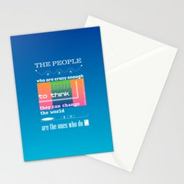 The people who are crazy enough to think they can change the world are the ones who do Stationery Cards