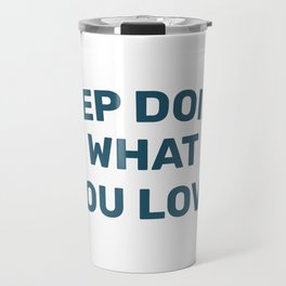 Keep Doing What you Love Travel Mug