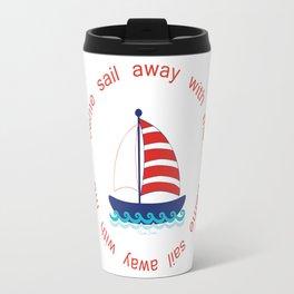 Come Sail Away With Me Travel Mug