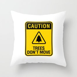 Caution Trees Don't Move Throw Pillow