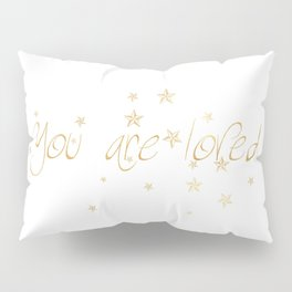 You are loved Pillow Sham