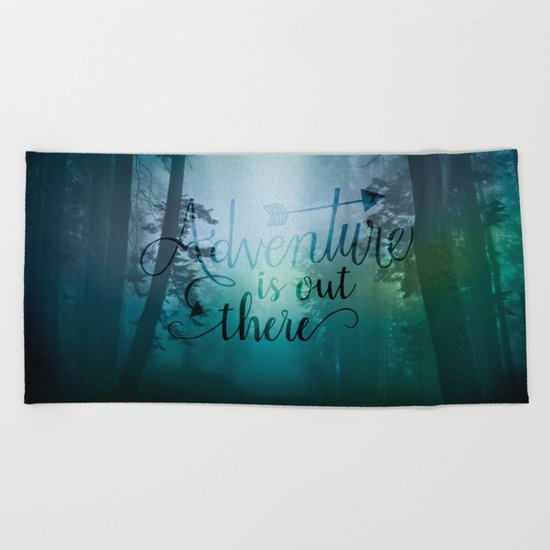 Adventure is out there in the woods Beach Towel