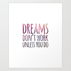 Dreams don't work unless you do Art Print