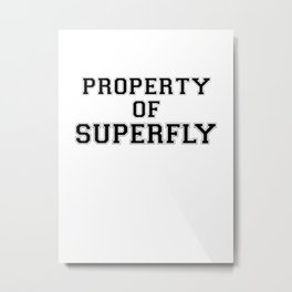 Property of SUPERFLY Metal Print