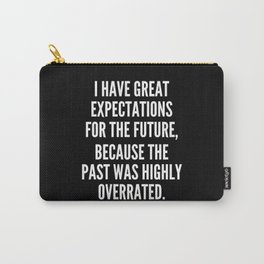 I have great expectations for the future because the past was highly overrated Carry-All Pouch