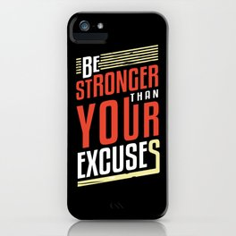 Be Stronger Than Your Excuses   Motivation iPhone Case