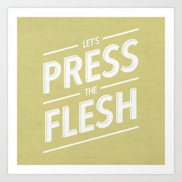 Let's Press The Flesh Art Print