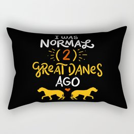 Great Danes Design: 'I Was Normal Two Great Danes Ago Gift Rectangular Pillow