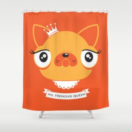 Ms. Frenchie Queen Shower Curtain
