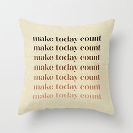 Make Today Count | Earthy Tones | Repetitive Phrase Artwork Throw Pillow