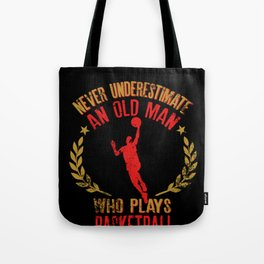 Never Underestimate An Old Man Who Plays Basketball graphic Tote Bag