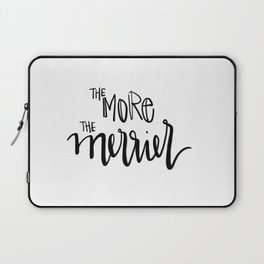 the more the merrier Laptop Sleeve