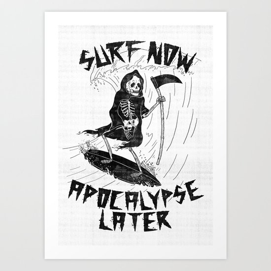 Surf Now, Apocalypse Later Art Print
